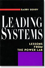 Leading Systems: Lessons from the Power Lab by Barry Oshry
